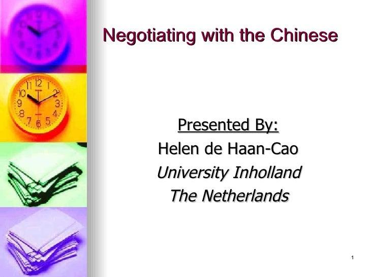 Negotiating with the Chinese <ul><li>Presented By: </li></ul><ul><li>Helen de Haan-Cao </li></ul><ul><li>University  Inhol...