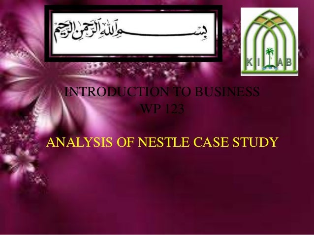 INTRODUCTION TO BUSINESS WP 123 ANALYSIS OF NESTLE CASE STUDY