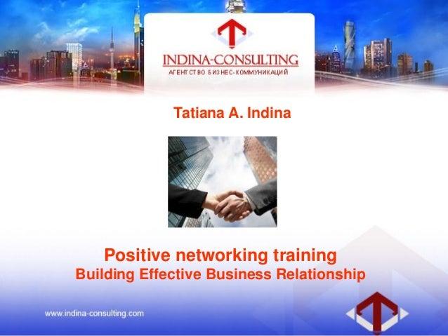 Positive networking trainingBuilding Effective Business RelationshipTatiana A. Indina