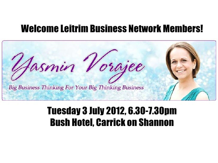 Welcome Leitrim Business Network Members!     Tuesday 3 July 2012, 6.30-7.30pm      Bush Hotel, Carrick on Shannon