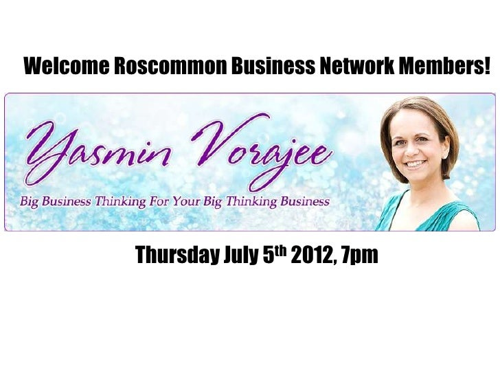 Welcome Roscommon Business Network Members!          Thursday July 5th 2012, 7pm
