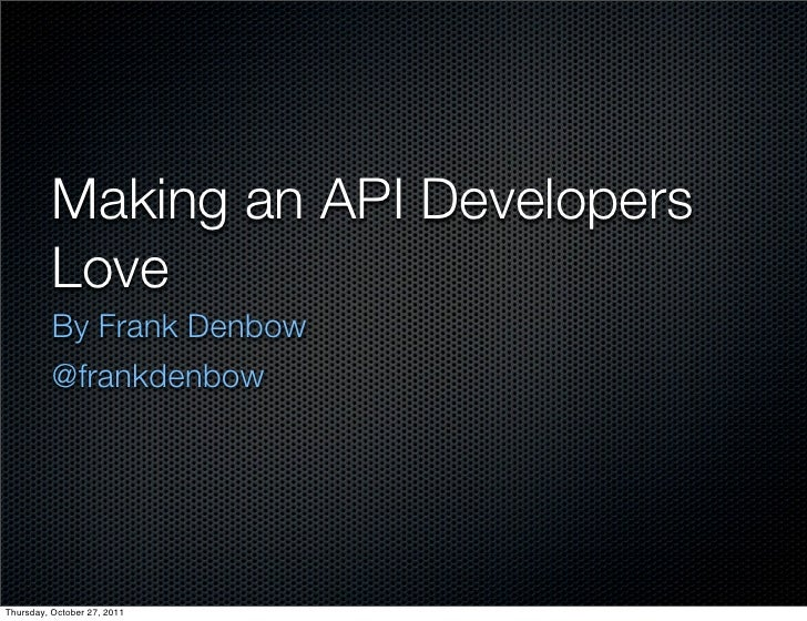 Making an API Developers          Love 	          By Frank Denbow          @frankdenbowThursday, October 27, 2011