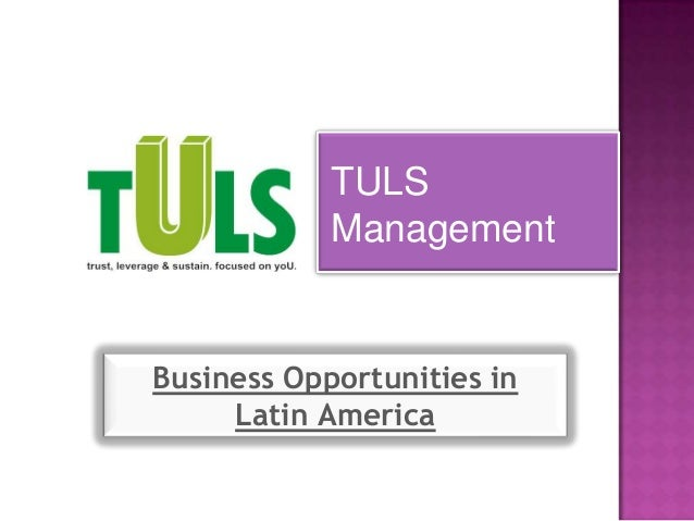 TULS            ManagementBusiness Opportunities in     Latin America