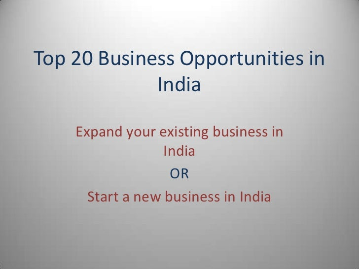 Top 20 Business Opportunities in             India    Expand your existing business in                  India             ...