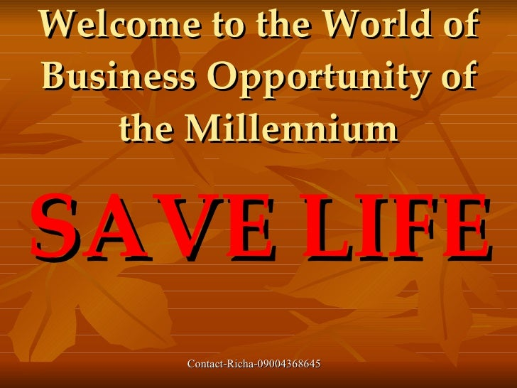 Welcome to the World of Business Opportunity of     the Millennium  SAVE LIFE        Contact-Richa-09004368645