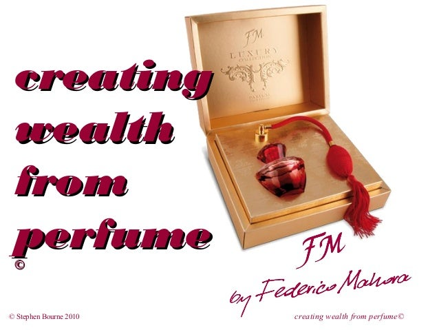 creating wealth from perfume ©  © Stephen Bourne 2010  creating wealth from perfume©