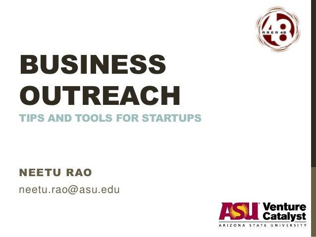 BUSINESS OUTREACH TIPS AND TOOLS FOR STARTUPS NEETU RAO neetu.rao@asu.edu