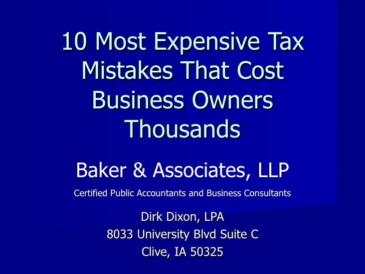 10 Most Expensive Tax Mistakes That Cost Business Owners Thousands Dirk Dixon, LPA 8033 University Blvd Suite C Clive, IA ...