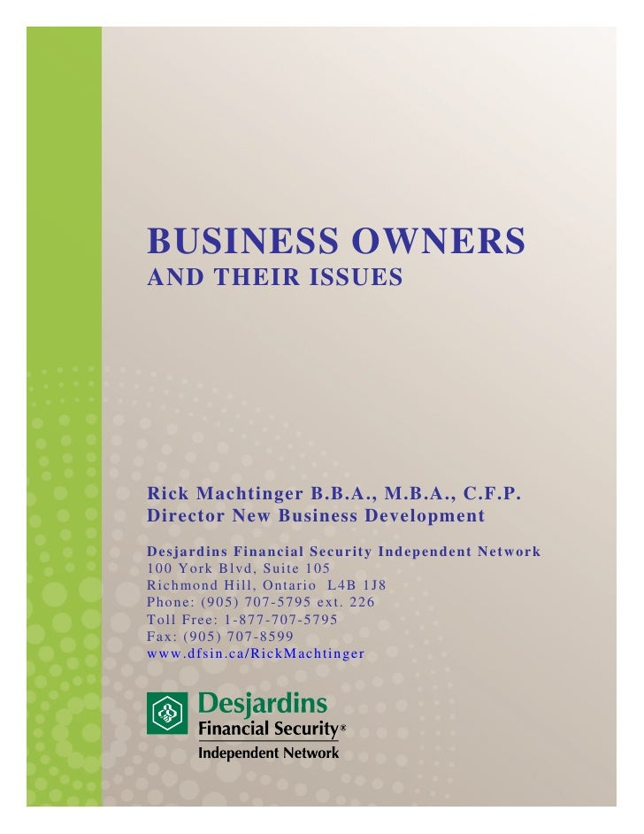 BUSINESS OWNERSAND THEIR ISSUESRick Machtinger B.B.A., M.B.A., C.F.P.Director New Business DevelopmentDesjardins Financial...