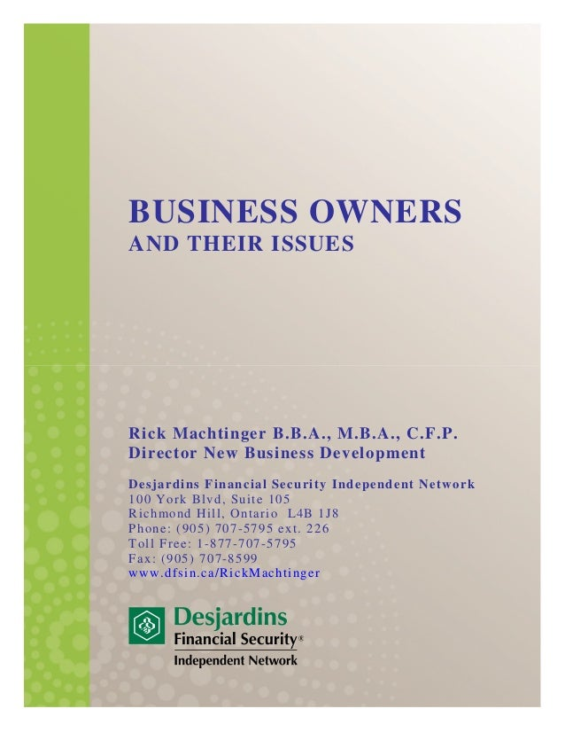 BUSINESS OWNERS AND THEIR ISSUES Rick Machtinger B.B.A., M.B.A., C.F.P. Director New Business Development Desjardins Finan...