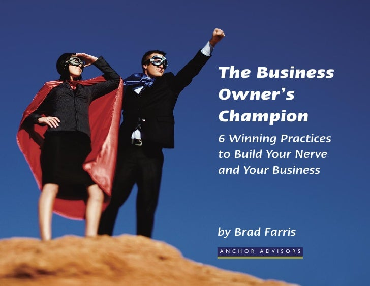 The Business Owner's Champion 6 Winning Practices to Build Your Nerve and Your Business    by Brad Farris A N C H O R   A ...