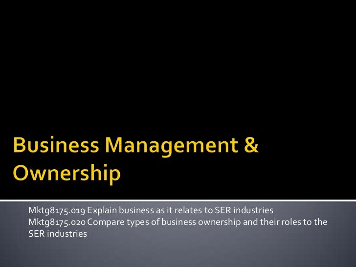 Mktg8175.019 Explain business as it relates to SER industriesMktg8175.020 Compare types of business ownership and their ro...