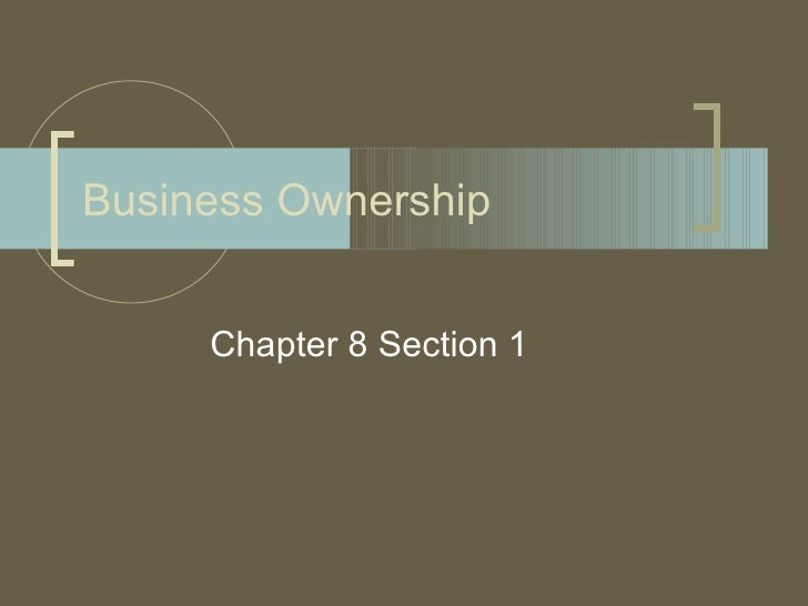 Business Ownership     Chapter 8 Section 1