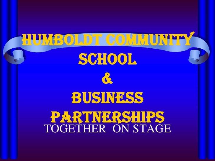 Humboldt Community School&Business Partnerships<br />TOGETHER  ON STAGE<br />