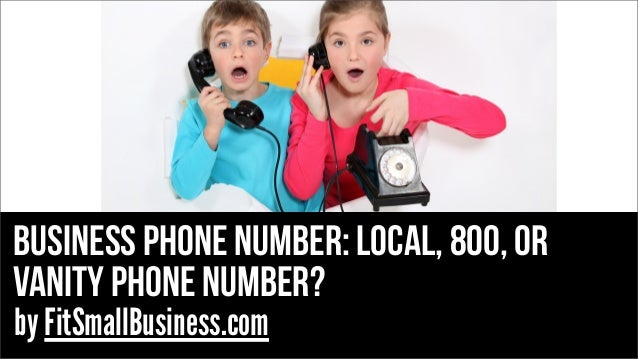 business phone number: Local, 800, or vanity phone number? by FitSmallBusiness.com