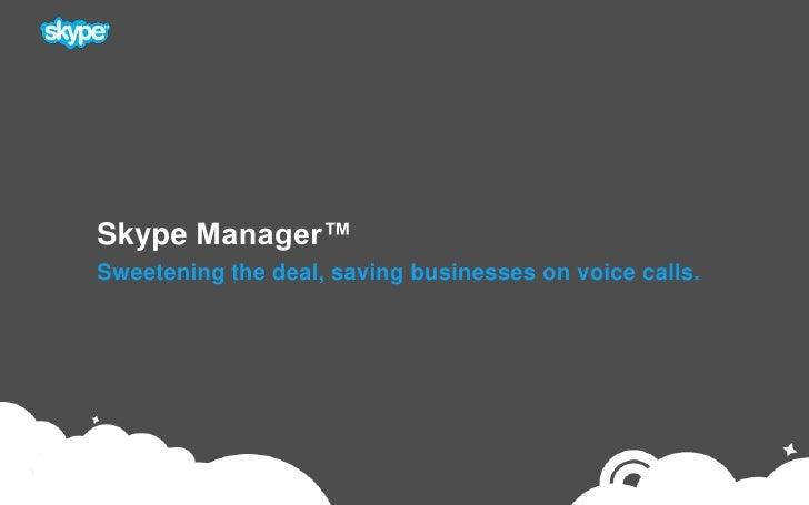 Skype Manager™<br />Sweetening the deal, saving businesses on voice calls.<br />