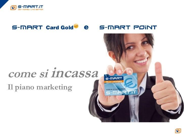s-mart Card Gold    e   s-mart pointcome si incassaIl piano marketing