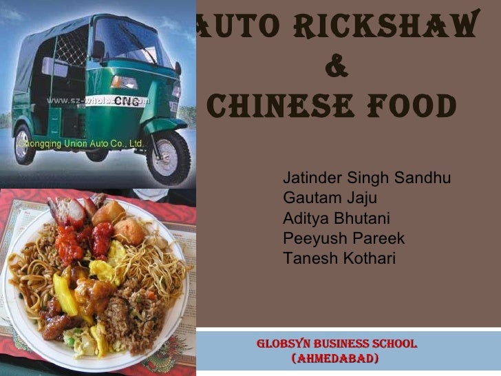 Auto Rickshaw  & Chinese food  GLOBSYN BUSINESS SCHOOL (AHMEDABAD)  Jatinder Singh Sandhu Gautam Jaju Aditya Bhutani Peeyu...