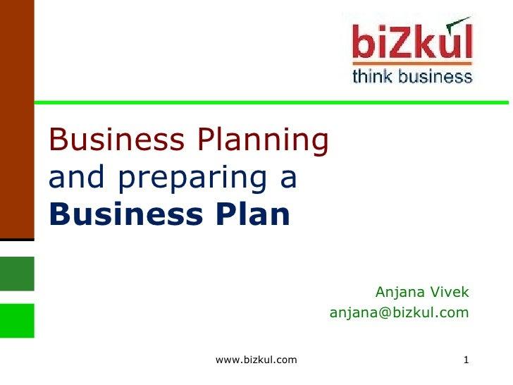 Business Planning  and preparing a  Business Plan Anjana Vivek [email_address] www.bizkul.com