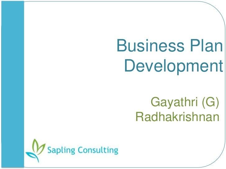 Business Plan Development<br />Gayathri (G) Radhakrishnan<br />