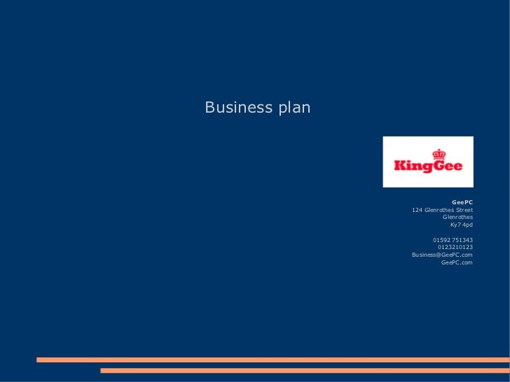 Business plan GeePC 124 Glenrothes Street Glenrothes Ky7 4pd 01592 751343 0123210123 [email_address] GeePC.com