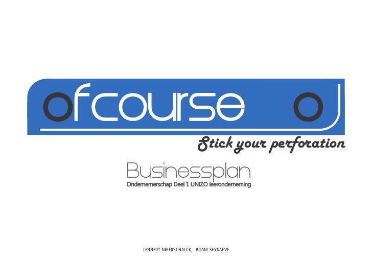 ofcourse                             Stick your perforation   Businessplan   Ondernemerschap Deel 1 UNIZO leeronderneming ...