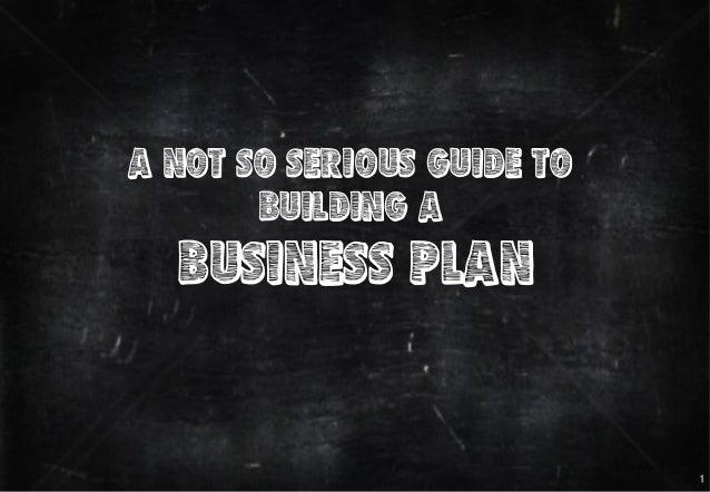 AMATI  & Associates  A NOT SO SERIOUS GUIDE TO BUILDING A  BUSINESS PLAN  1