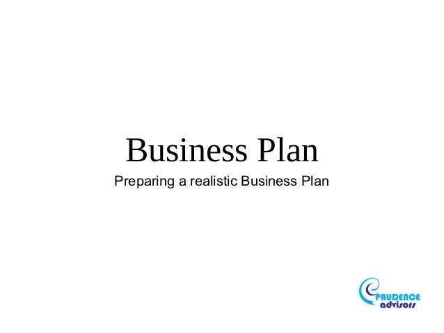 Business Plan Preparing a realistic Business Plan