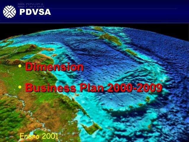 PDVSAPDVSA• Dimension• Business Plan 2000-2009Enero 2001             PC2000_10 BUSINESS PLAN ./
