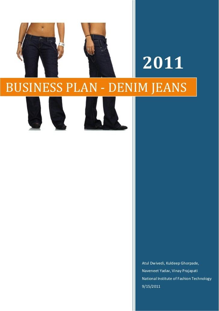 2011BUSINESS PLAN - DENIM JEANS                    Atul Dwivedi, Kuldeep Ghorpade,                    Naveneet Yadav, Vina...