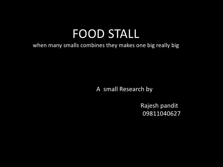 FOOD STALLwhen many smalls combines they makes one big really big<br />A  small Research by<br />                         ...