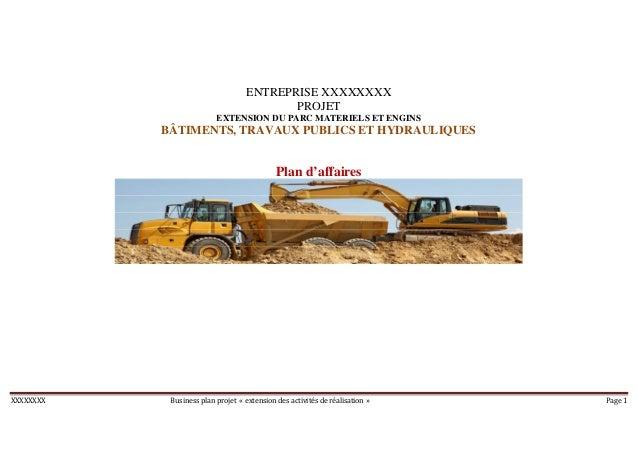 XXXXXXXX Business plan projet « extension des activités de réalisation » Page 1 ENTREPRISE XXXXXXXX PROJET EXTENSION DU PA...