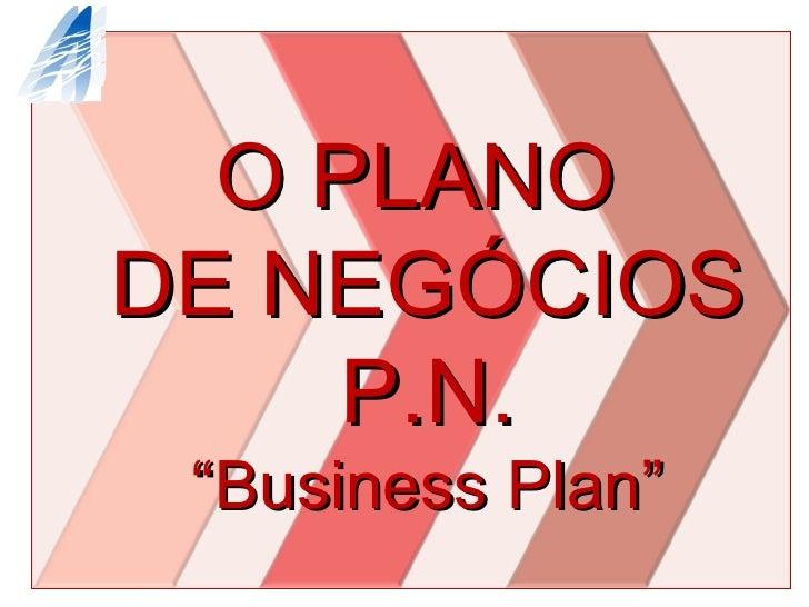 """O PLANO  DE NEGÓCIOS P.N. """"Business Plan"""""""