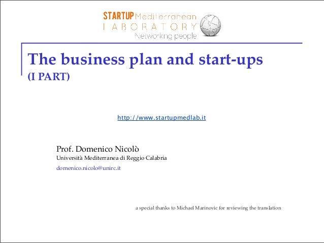 The business plan and start-ups (I PART)  http://www.startupmedlab.it  Prof. Domenico Nicolò Università Mediterranea di Re...