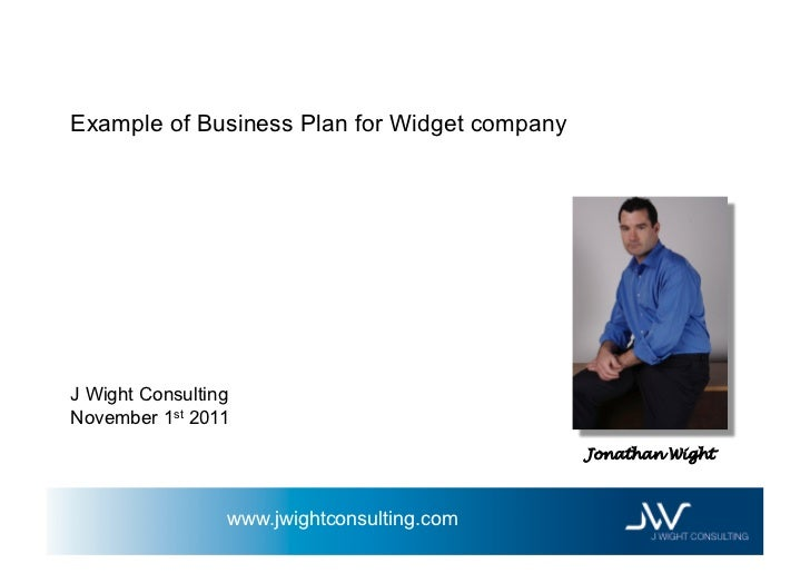 Example of Business Plan for Widget companyJ Wight ConsultingNovember 1st 2011                                            ...