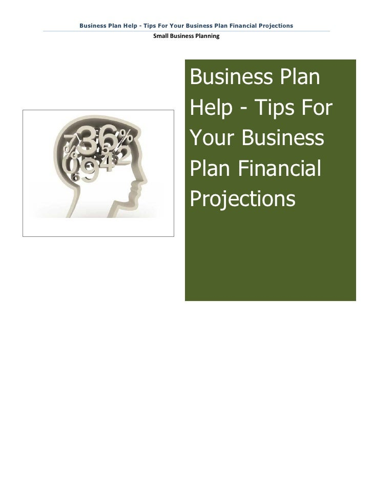Business Plan Help - Tips For Your Business Plan Financial Projections                        Small Business Planning     ...