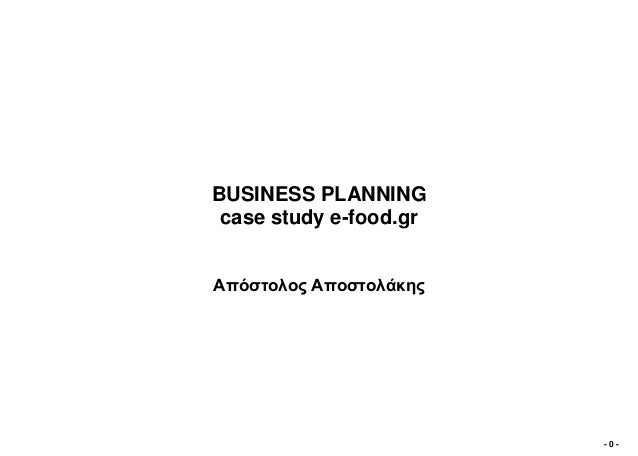 BUSINESS PLANNING case study e-food.grΑπόζηνινο Απνζηνιάθεο                        -0-