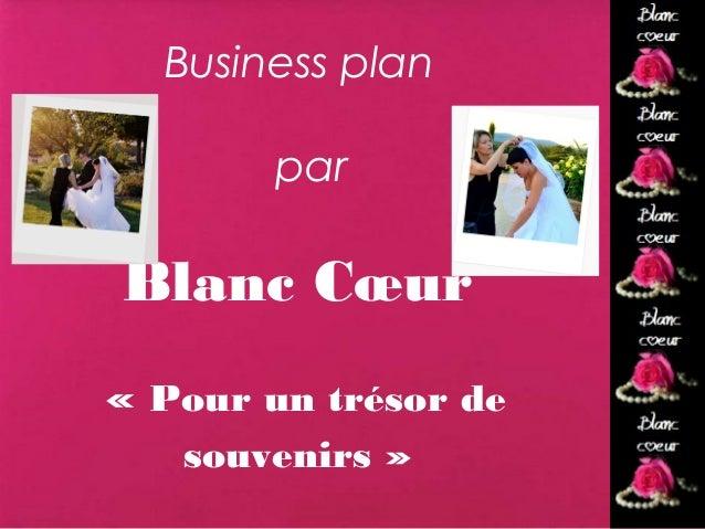Business plan        parBlanc Cœur«Pour un trésor de   Blanc                      coeur   souvenirs»