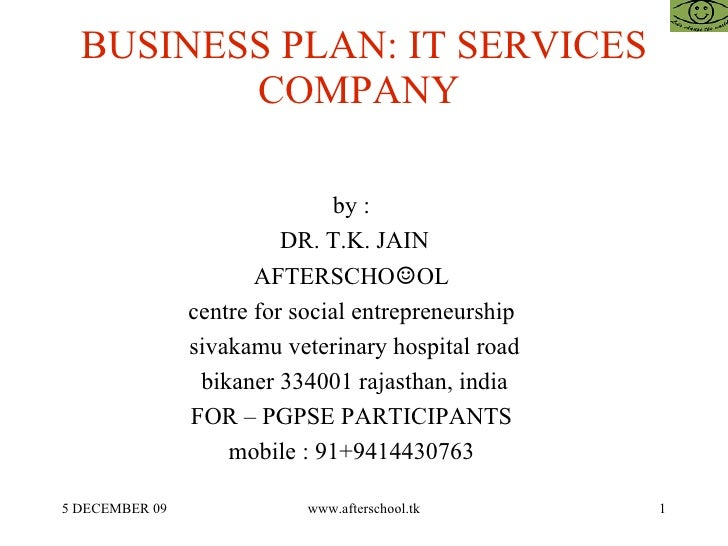 BUSINESS PLAN: IT SERVICES COMPANY  by :  DR. T.K. JAIN AFTERSCHO ☺ OL  centre for social entrepreneurship  sivakamu veter...