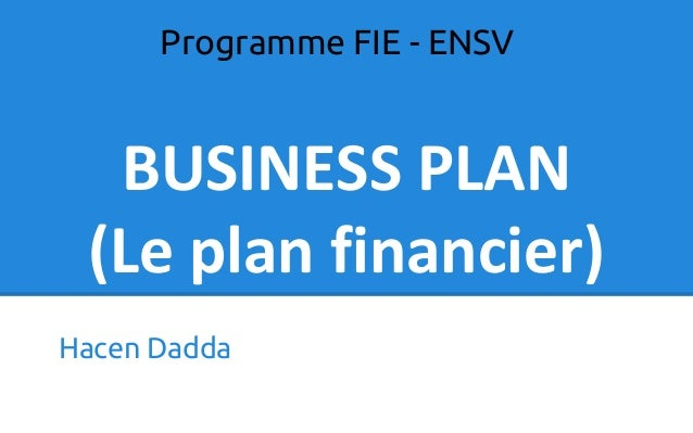 BUSINESS PLAN (Le plan financier) Hacen Dadda Programme FIE - ENSV