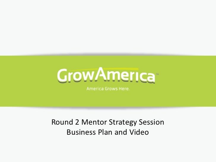 Round 2 Mentor Strategy Session   Business Plan and Video