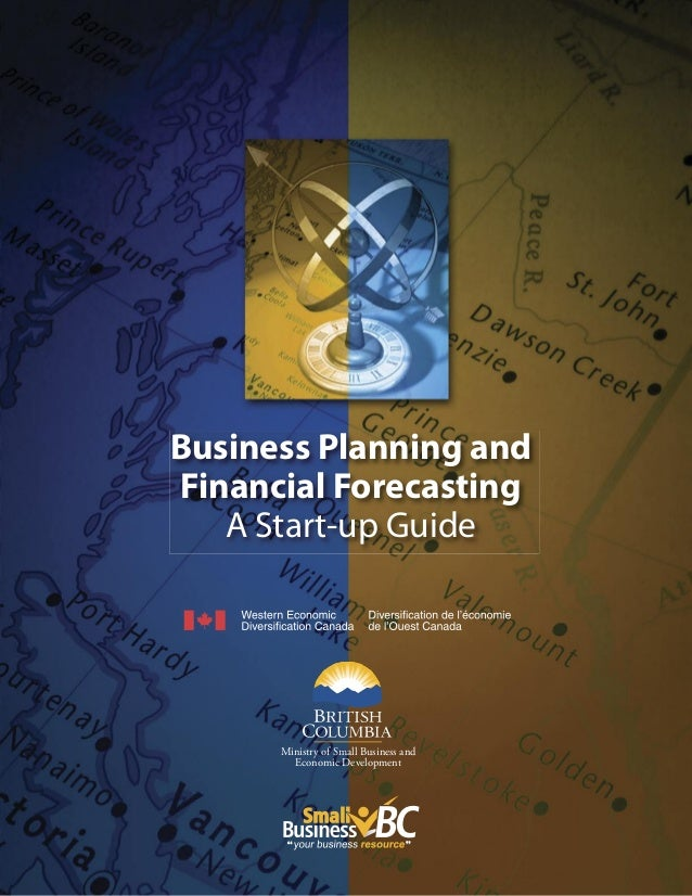 Business Planning and Financial Forecasting A Start-up Guide Ministry of Small Business and Economic Development