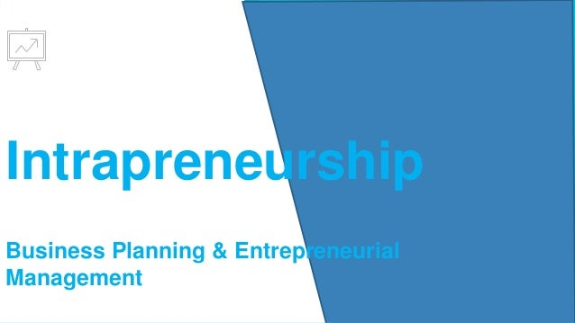 intrapreneurship management and business This is the world of intrapreneurship, a term popularized by academic researcher howard edward haller, management consultant gifford pinchot iii and the great steve jobs back in the early-to-mid .