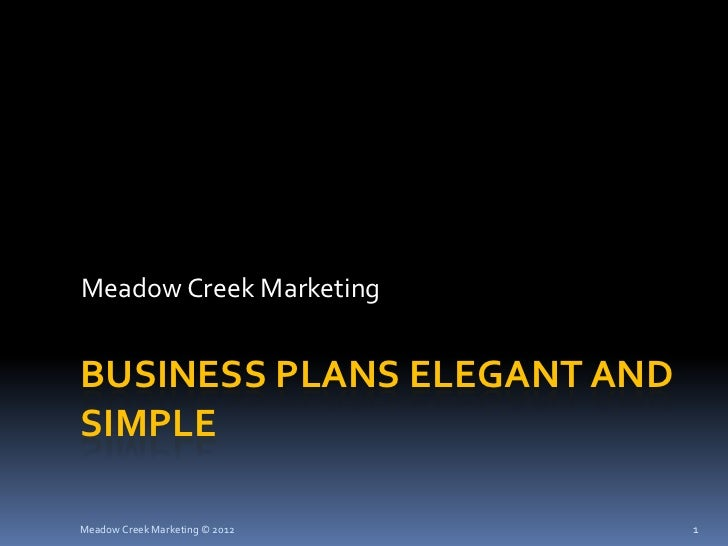 Meadow Creek MarketingBUSINESS PLANS ELEGANT ANDSIMPLEMeadow Creek Marketing © 2012   1