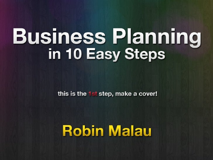 Business Planning        in   10 Easy Steps    (this is the 1st step. make a good cover)              by Robin Malau