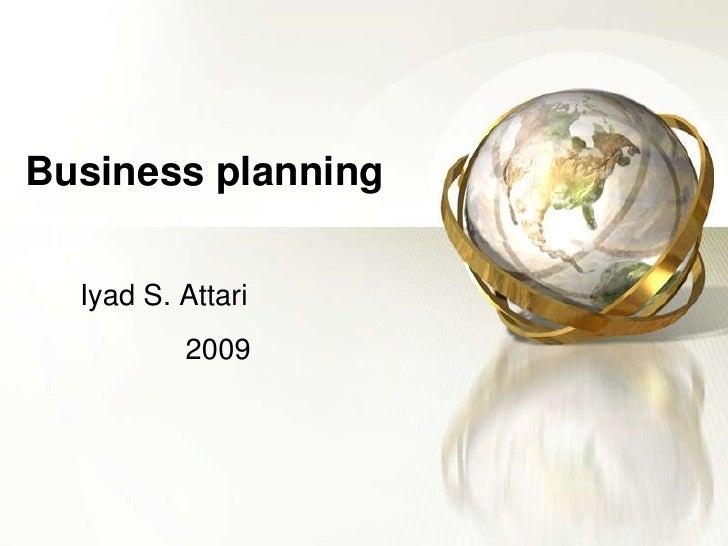 Business planning<br />Iyad S. Attari<br />2009<br />