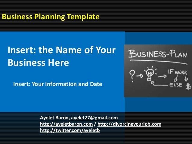 Business Planning Template Insert: the Name of Your Business Here   Insert: Your Information and Date            Ayelet Ba...