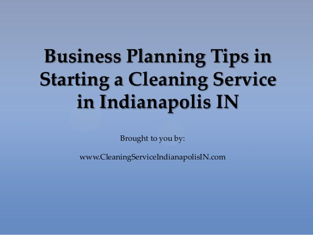 Business Planning Tips in Starting a Cleaning Service in Indianapolis IN