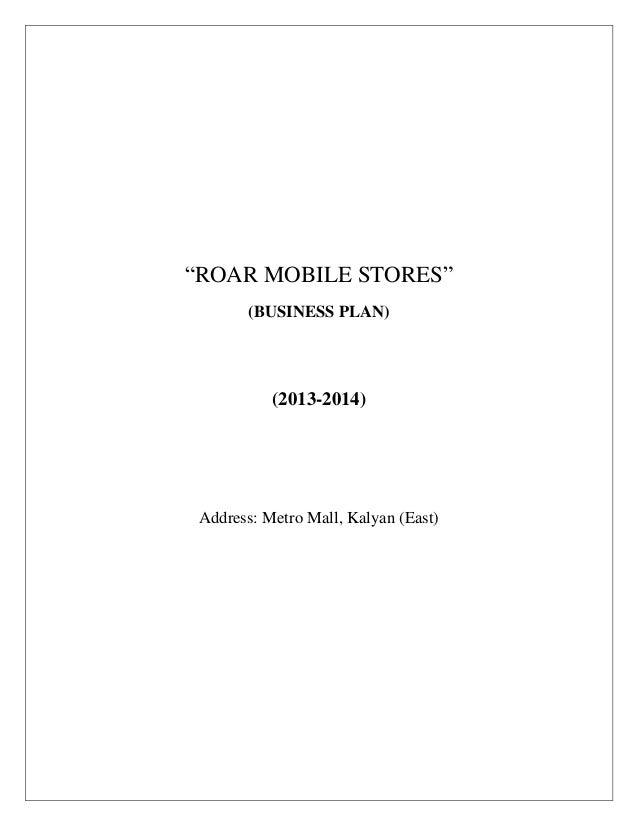 """ROAR MOBILE STORES""        (BUSINESS PLAN)           (2013-2014) Address: Metro Mall, Kalyan (East)"