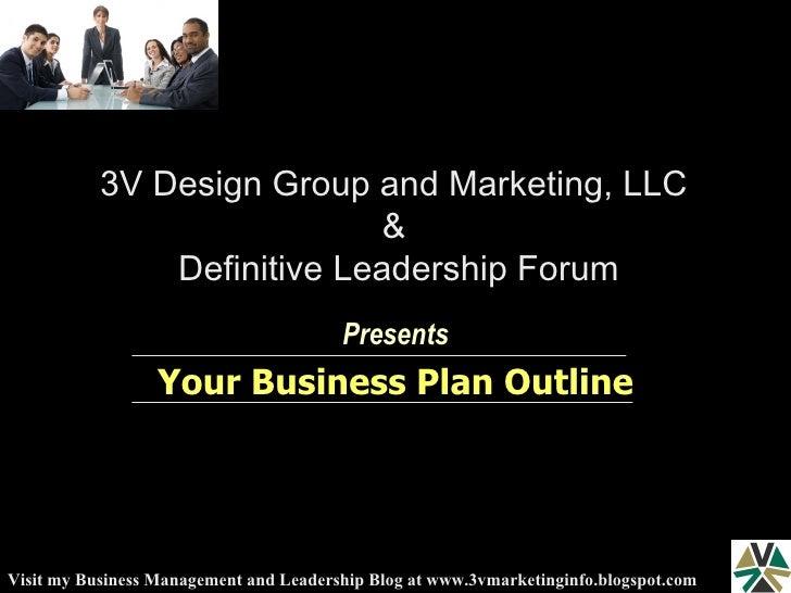 3V Design Group and Marketing, LLC  &  Definitive Leadership Forum Presents Your Business Plan Outline